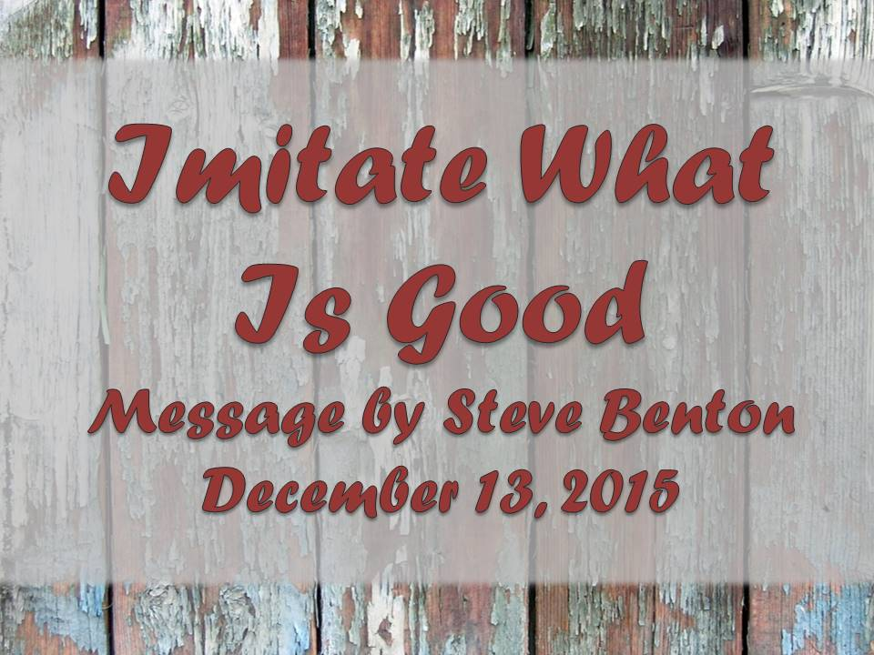 Imitate What Is Good, 3 John 11-15