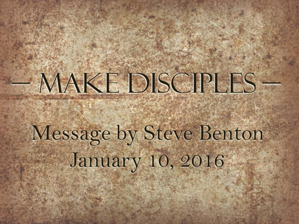 Make Disciples; Acts 14:21-22 & Matthew 28:18-20