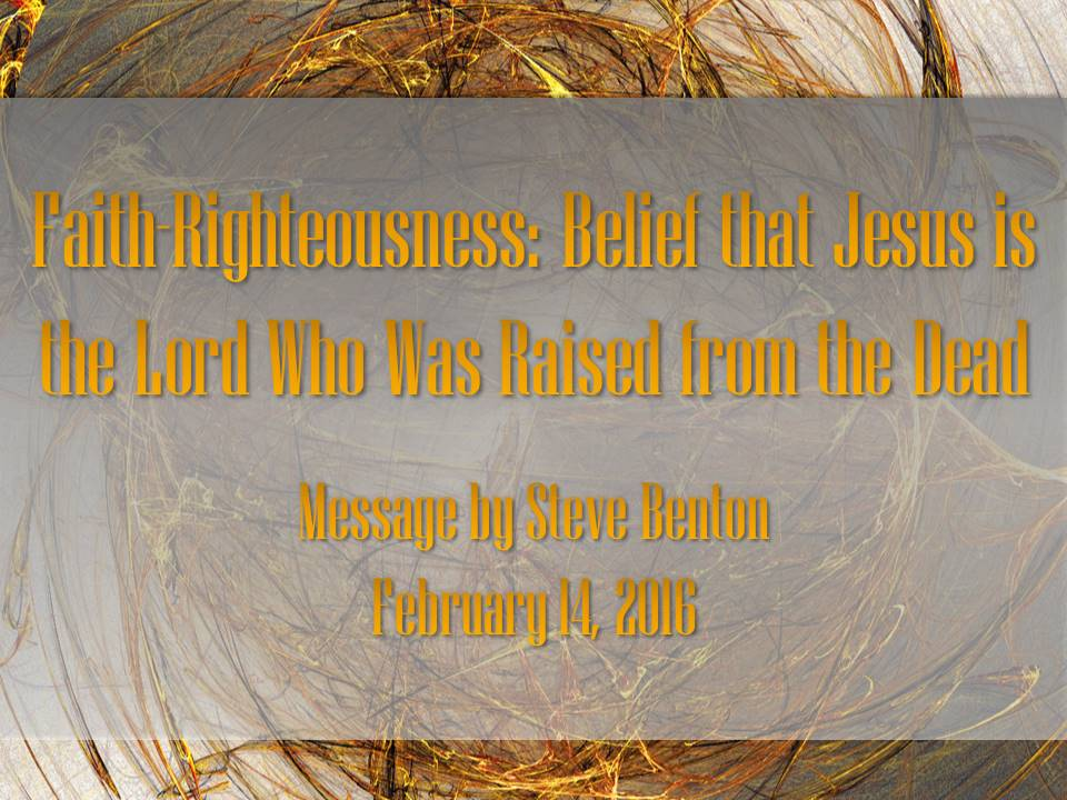 Faith-Righteousness: Belief that Jesus is the Lord Who Was Raised from the Dead