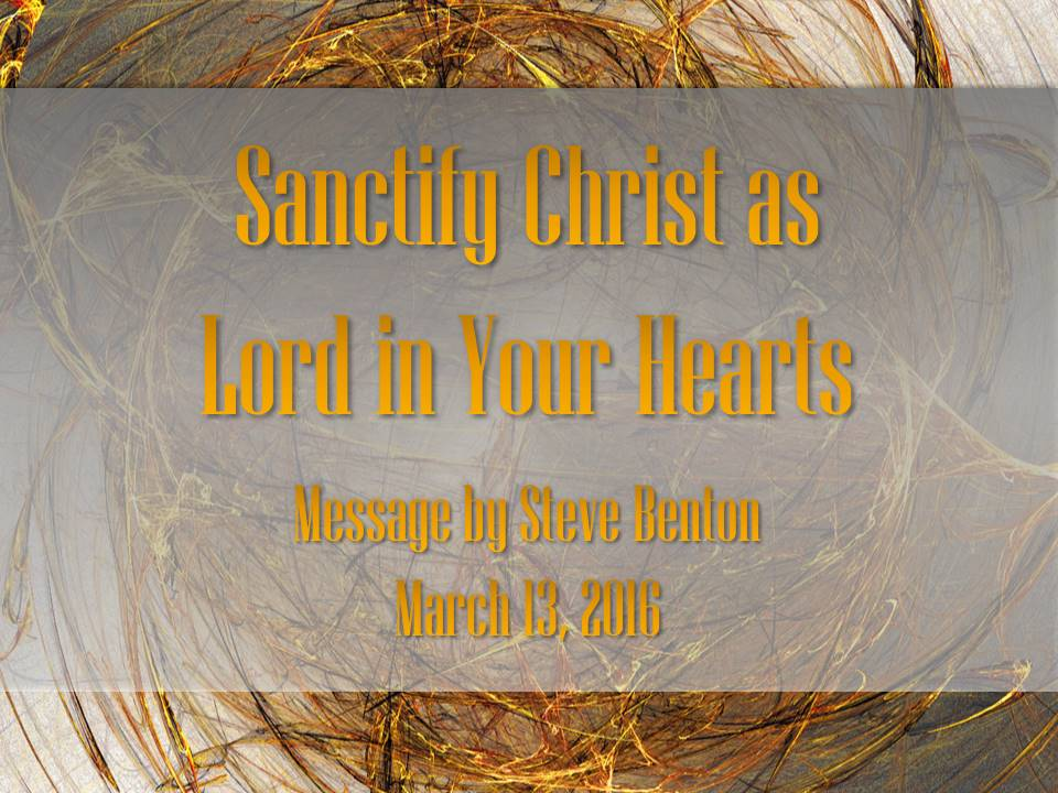 Sanctify Christ as Lord in Your Hearts