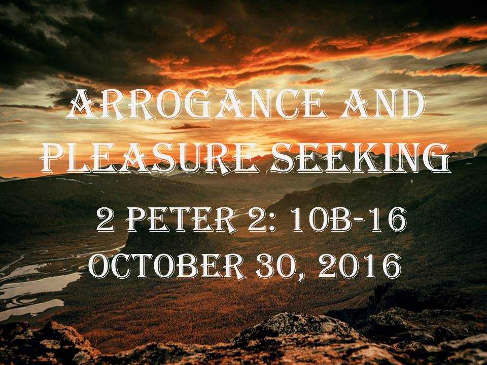 Arrogance and Pleasure Seeking