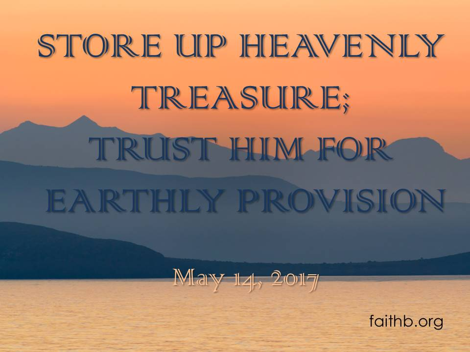 Store Up Heavenly Treasures; Trust Him for Earthly Provision
