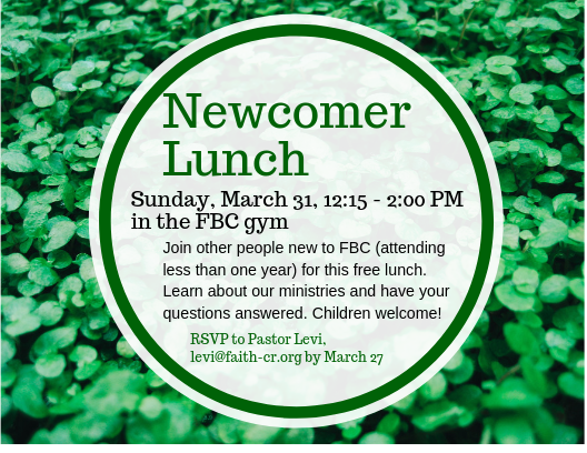 Newcomer Lunch, Sunday, March 31, 12:15-2:00 PM, RSVP to Levi at levi@faith-cr.org by March 27
