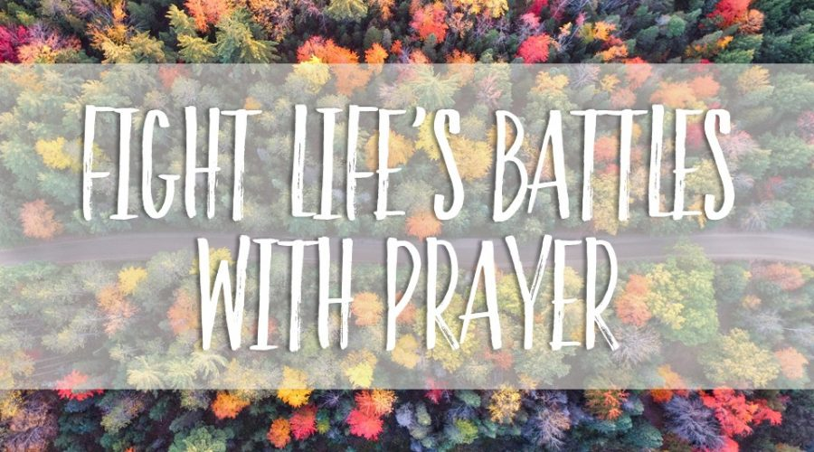 Fight Life's Battles with Prayer
